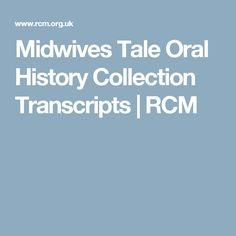 Midwives Tale Oral History Collection Transcripts   RCM