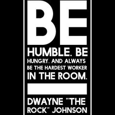 """Be humble. Be hungry. And Always be the hardest worker in the room. — Dwayne """"The Rock"""" Johnson #inspirations #Inspiration #inspration #inspirationalquotes #insipre #inspired #inspred #inspring #inspries #inspiration #inspiration #inspiring #inspirationalquote #quotes #quotestoliveby #quotestags #quotestagram #quotesgram #quotesofinstagram #quotesofinspiration #quotesoftheday #quotesdaily #quotesaboutlife #quotesandsaying #quoteslife #quotesforyou #quotesaboutlove #like4like #therock…"""