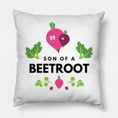 Son Of A Beetroot Funny Vegetable Quote - Beetroot - Pillow | TeePublic