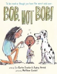 Bob, Not Bob! by Liz Garton Scanlon & Audrey Vernick, illustrated by Matthew Cordell Released February An awful cold can cause chaos, especially if you have a dog named Bob. Little Lo… Funny Books For Kids, Stories For Kids, New Books, Good Books, Books To Read, Library Books, Kids Laughing, Children's Picture Books, Read Aloud