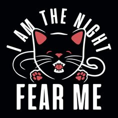 I Am The Night Fear Me T-Shirt by SnorgTees. Check out our full catalog for tons of funny t-shirts. Funny Cats, Funny Animals, Ugly Cat, Taco Cat, Cat Whisperer, F2 Savannah Cat, Right Meow, Cat People, Cat Shirts