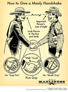 """How to Give a Manly Handshake from the book, """"The Art of Manliness"""". I hate giving and receiving wimpy handshakes from other men. Etiquette And Manners, Art Of Manliness, Shake Hands, Man Up, Guys Be Like, Cursed Child Book, Grafik Design, Real Man, Giving"""