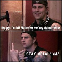 aww M.Shadows.  I have no idea which board to pin this too, my music board, handsome guys board, or my funny board.