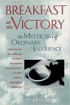 Breakfast at the Victory: The Mysticism of Ordinary Experience: James P. Carse: 9780062511713: Amazon.com: Books