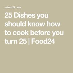 25 Dishes you should know how to cook before you turn 25 Turning 25, First Time, Dishes, Cooking, People, Recipes, Food, Kitchen, Tablewares