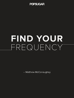 "Matthew McConaughey's motto? ""Find your frequency."""
