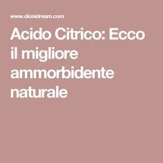 Acido Citrico: Ecco il migliore ammorbidente naturale Desperate Housewives, Green Life, Organization Hacks, Problem Solving, Diy And Crafts, The Cure, Life Hacks, Cleaning, Homemade