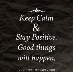 Keep calm and Stay positive. Good things will happen. by deeplifequotes