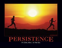 Persistence: It's over man. Let her go. Get What You Give, Let It Be, Sarcastic Quotes, Funny Quotes, Funniest Quotes Ever, Demotivational Posters, Let Her Go, It Goes On, I Love To Laugh