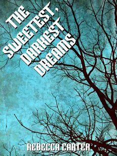 """""""The Sweetest, Darkest Dreams""""  ***  Rebecca Carter  (2012)"""