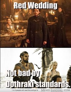 Red Wedding - not bad by dothraki standards #gameofthornes #redwedding