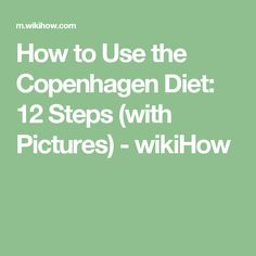 How to Use the Copenhagen Diet: 12 Steps (with Pictures) - wikiHow
