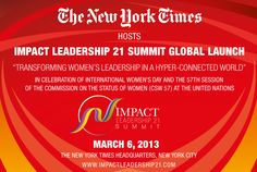 """""""Transforming Women's Leadership in a Hyper-Connected World""""    Save $ 100 with code 21CENTRI to attend the March 6th IMPACT Leadership 21 Summit in New York City!     Learn more at impactleadership21.com"""