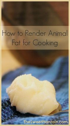 How to Render Animal Fat for Cooking (Lard, Tallow, Schmaltz) | TheSweetPlantain.com
