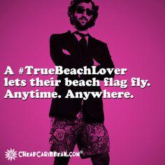 A #TrueBeachLover lets their beach flag fly. Anytime. Anywhere. #CheapCaribbean