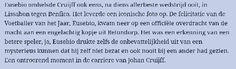"""http://www.volkskrant.nl/sport/johan-cruijff-uitvinder-van-de-elektriciteit~a4269575/ Jan Mulder over Johan Cruijff beschouwd vanuit de ogen van Eusebio: """"de onbevattelijkheid van een mysterieus kunnen dat hij zelf niet bezat en ook nooit bij een ander had gezien""""."""