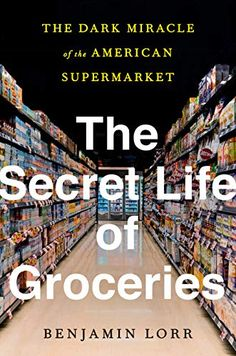 Amazon.com: The Secret Life of Groceries: The Dark Miracle of the American Supermarket eBook: Lorr, Benjamin: Kindle Store Secret Life, The Secret, Latest Books, New Books, High School Jobs, Library Website, Food Insecurity, Local Library, Type Setting