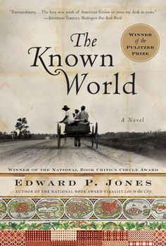 The Known World, Edward P. Jones One of the best and most important historical novels tackling slavery — and, in particular, the bizarre niche of black slave owners — The Known World is surprising, crushing, and required reading for anyone trying to live in America today.