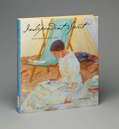 Front cover of Independent Spirit: Early Canadian Women Artists by A.K. Prakash, featuring McNicoll's In the Tent, 1914. #ArtCanInstitute #CanadianArt