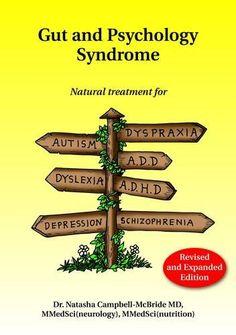 Amazon.fr - Gut and Psychology Syndrome: Natural Treatment for Autism, ADD/ADHD, Dyslexia, Dyspraxia, Depression, Schizophrenia - Dr Natasha Campbell-McBride - Livres