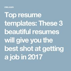 Top resume templates: These 3 beautiful resumes will give you the best shot at getting a job in 2017