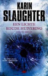 Een lichte koude huivering - Karin Slaughter - ISBN: 9789023472216