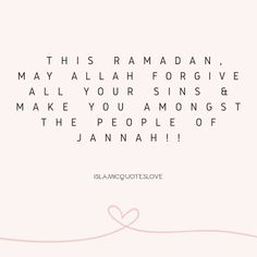Islamic Quote: This Ramadan, May Allah forgive all your sins & make you amongst the people of Jannah! Eid Quotes, Quran Quotes Love, Forgiveness Quotes, Faith Quotes, Book Quotes, Islamic Teachings, Islamic Love Quotes, Islamic Inspirational Quotes, Ramadan Prayer