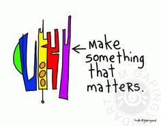 Make Something That Matters by Hugh MacLeod from GapingVoid.com