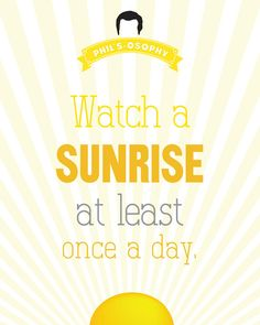 """""""Watch a sunrise at least once a day""""  'Phils-osophy' ~ Quote Poster by Carol (popartpress) ~ Modern Family Quotes #modernfamily #modernfamilyquotes"""