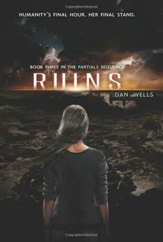 Ruins (The Partials Sequence): by  Dan Wells New 3/21/14, This dystopian novel, is an action-packed medical thriller.