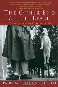 The Other End of the Leash: Why We Do What We Do Around Dogs - http://www.thepuppy.org/the-other-end-of-the-leash-why-we-do-what-we-do-around-dogs/
