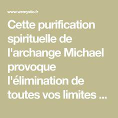 Cette purification spirituelle de l'archange Michael provoque l'élimination de toutes vos limites spirituelles, de toutes les mauvaises entités.