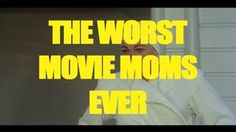 The Worst Movie Moms Ever. For credits and clip listing, visit Flavorwire: http://wp.me/p2Xrlp-1DCY