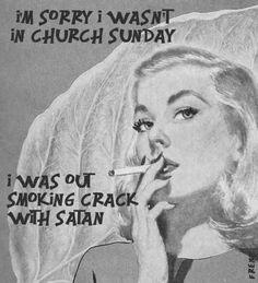 Désolée de pas avoir été à l'église dimanche, j'étais sortie fumer du crack avec Satan