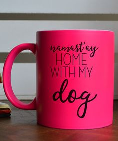 Another great find on #zulily! Pink 'Home With My Dog' Mug #zulilyfinds