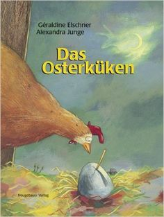 Das Osterküken: Amazon.de: Elschner Géraldine, Alexandra Junge: Bücher