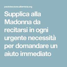 Supplica alla Madonna da recitarsi in ogni urgente necessità per domandare un aiuto immediato