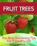 nice Fruit Trees - How To Grow Delicious Fruit In Your Garden (The Best Gardening Tips For A Healthy Life) / http://www.everydaygardening.net/fruit-trees-how-to-grow-delicious-fruit-in-your-garden-the-best-gardening-tips-for-a-healthy-life/