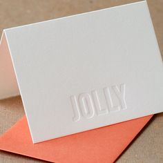 Jolly – straight up and to the point. From Ruby Press, this all-white card uses no ink, just the letterpress impression to state its message.