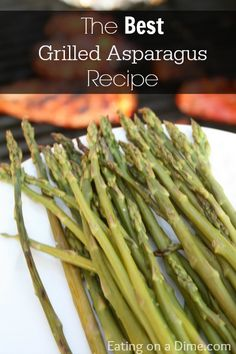 Try this Grilled Asparagus Recipe - Ready in under 15 minutes!