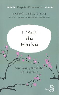 L' art du haïku Feel Good Books, Books To Read, Robert L Stevenson, Summer Books, Positive Attitude, Carpe Diem, Book Recommendations, Book Lists, Feng Shui