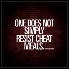 """One does not simply resist cheat meals."" Cheat meals.. Ahh.. Those lovely cheat meals. You know you love them and you know that one does not simply resist them   - #gym #quotes"