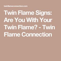 Twin Flame Signs: Are You With Your Twin Flame? - Twin Flame Connection