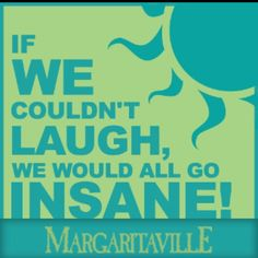Official site for Jimmy Buffett Tour Dates and Margaritaville Restaurants, Hotels, Casinos, Resorts, Vacation Club and Products Great Quotes, Me Quotes, Quotable Quotes, Going Insane, Way Of Life, Inspire Me, Wise Words, Favorite Quotes, Favorite Things