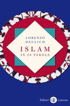 Lorenzo Declich, Islam in 20 parole, Laterza 2016