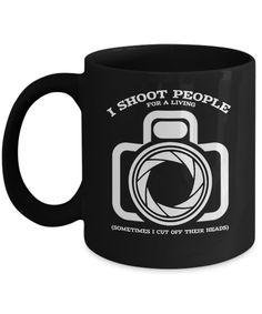 I Shoot People For A Living- Funny Photographer Gifts- Gifts For A Photographer- Gift Ideas For Photographers- Photographer Gift Ideas-photographer Coffee Mug- Yesecart  #yesecart   #christmasgifts  #graduationgift  Gift Idea For Mom From Daughter Birthday  Gift Idea For Boyfriend Birthday gifts For Guys For Christmas Men Gifts For Guys Boyfriend Valentine's Day