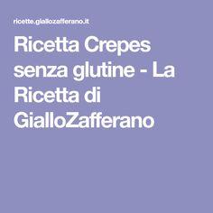 Ricetta Crepes senza glutine - La Ricetta di GialloZafferano