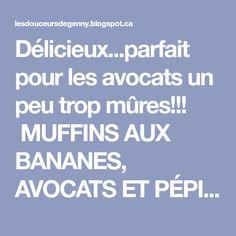 Délicieux...parfait pour les avocats un peu trop mûres!!! MUFFINS AUX BANANES, AVOCATS ET PÉPITES DE CHOCOLAT Mélange #1 -1 banan...