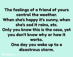 Your friend can control the weather with their emotions