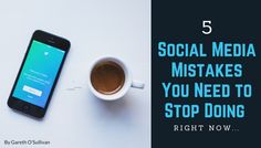 5 Social Media Mistakes You Need to Stop Doing Right Now